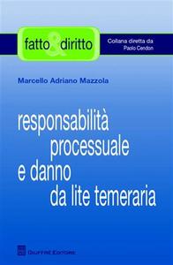 Libro Responsabilità processuale e danno da lite temeraria Marcello A. Mazzola
