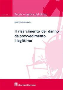 Foto Cover di Il risarcimento del danno da provvedimento illegittimo, Libro di Roberto Giovagnoli, edito da Giuffrè