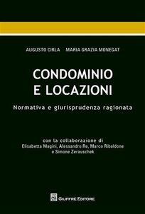 Libro Condominio e locazioni. Normativa e giurisprudenza ragionata Augusto Cirla , M. Grazia Monegat