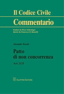 Libro Patto di non concorrenza. Art. 2125 Alessandro Boscati