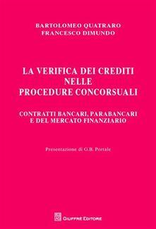 La verifica dei crediti nelle procedure concorsuali. Contratti bancari, parabancari e del mercato finanziario - Bartolomeo Quatraro,Francesco Dimundo - copertina