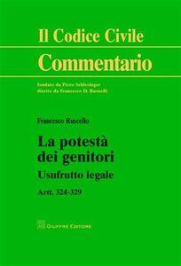Libro La potestà dei genitori. Usufrurro legale. Artt. 324-329 Francesco Ruscello