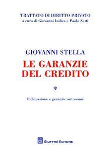 Foto Cover di Le garanzie del credito. Vol. 1: Fideiussione e garanzie autonome., Libro di Giovanni Stella, edito da Giuffrè