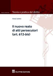 Libro Il nuovo reato di atti persecutori (art. 612-bis) Franz Sarno