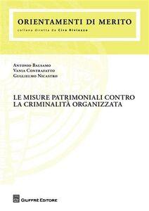 Libro Le misure patrimoniali contro la criminalità organizzata Antonio Balsamo , Vania Contrafatto , Guglielmo Nicastro