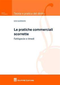 Foto Cover di Pratiche commerciali scorrette. Fattispecie e rimedi, Libro di Ezio Guerinoni, edito da Giuffrè