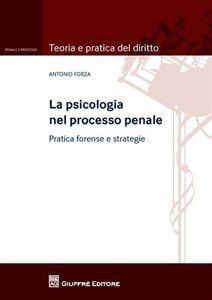 Libro La psicologia nel processo penale. Pratica forense e strategie Antonio Forza
