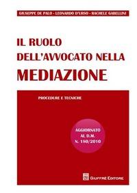 Il Il ruolo dell'avvocato nella mediazione. Procedure e tecniche - D'Urso Leonardo De Palo Giuseppe Gabellini Rachele - wuz.it