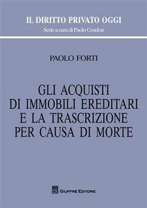 Libro Gli acquisti di immobili ereditari e la trascrizione per causa di morte Paolo Forti