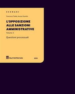 Libro L' opposizione alle sanzioni amministrative. Questioni processuali. Vol. 2 Francesca Tedde , Aurora Visentin