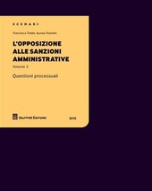 L' opposizione alle sanzioni amministrative. Questioni processuali. Vol. 2