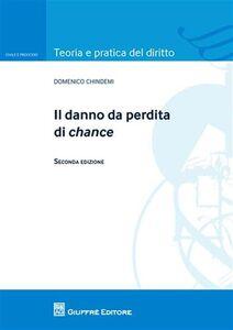 Libro Il danno da perdita di chance Domenico Chindemi
