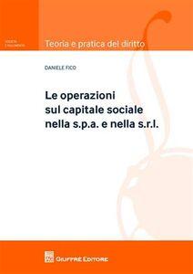 Libro Le operazioni sul capitale sociale nella s.p.a. e nella s.r.l. Daniele Fico