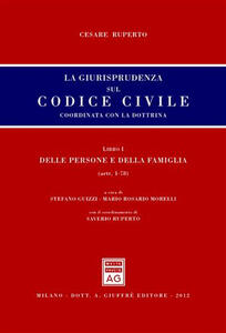 La giurisprudenza sul codice civile. Coordinata con la dottrina. Libro I: Delle persone e della famiglia. Artt. 1-78