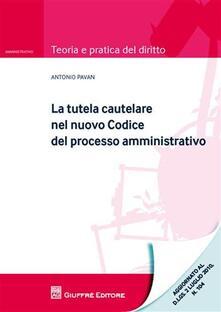 La tutela cautelare nel nuovo codice del processo amministrativo - Antonio Pavan - copertina