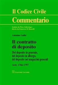 Libro Il contratto di deposito. Artt. 1766-1797: Del deposito in generale, del depositi in albergo, del deposito nei magazzini generali Antonino Scalisi