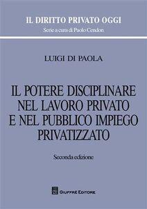 Libro Il potere disciplinare nel lavoro privato e nel pubblico impiego privatizzato Luigi Di Paola