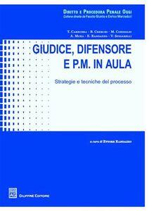Libro Giudice, difensore e P.M. in aula. Strategie e tecniche del processo