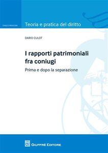 Libro I rapporti patrimoniali fra coniugi. Prima e dopo la separazione Dario Culot