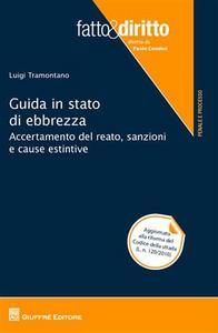 Libro Guida in stato di ebbrezza. Accertamento del reato, sanzioni e cause estintive Luigi Tramontano