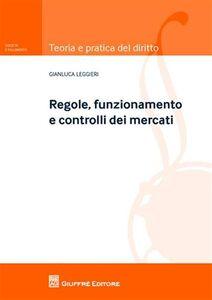 Foto Cover di Regole, funzionamento e controlli dei mercati, Libro di Gianluca Leggieri, edito da Giuffrè