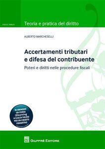 Libro Accertamenti tributari e difesa del contribuente. Poteri e diritti nelle procedure fiscali Alberto Marcheselli