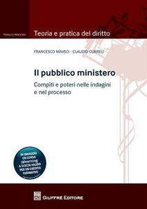 Foto Cover di Il pubblico ministero. Compiti e poteri nelle indagini e nel processo, Libro di Francesco Minisci,Claudio Curreli, edito da Giuffrè