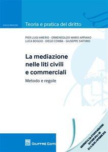 La mediazione nelle liti civili e commerciali. Metodo e regole