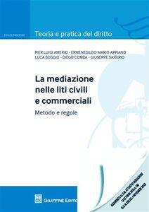 Foto Cover di La mediazione nelle liti civili e commerciali. Metodo e regole, Libro di  edito da Giuffrè