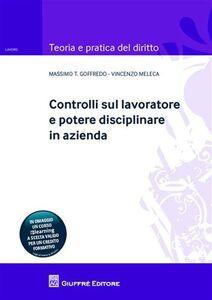 Libro Controlli sul lavoratore e potere disciplinare in azienda Massimo Goffredo , Vincenzo Meleca