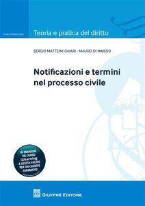 Foto Cover di Notificazioni e termini nel processo civile, Libro di Sergio Matteini Chiari,Mauro Di Marzio, edito da Giuffrè
