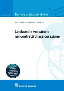 Libro Le clausole vessatorie nei contratti di assicurazione Paolo Mariotti , Antonio Serpetti