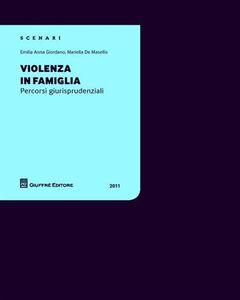 Foto Cover di Violenza in famiglia. Percorsi giurisprudenziali, Libro di Emilia A. Giordano,Mariella De Masellis, edito da Giuffrè