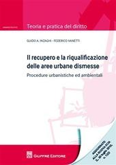Il recupero e la riqualificazione delle aree urbane dismesse. Procedure urbanistiche ed ambientali