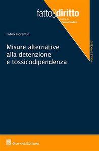 Libro Misure alternative alla detenzione e tossicodipendenza Fabio Fiorentin