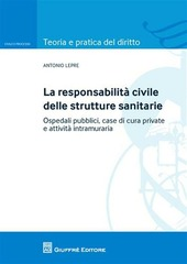La responsabilità civile delle strutture sanitarie. Ospedali pubblici, case di cura private e attività intramuraria