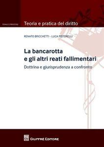 Libro La bancarotta e gli altri reati fallimentari. Dottrina e giurisprudenza a confronto Renato Bricchetti , Luca Pistorelli