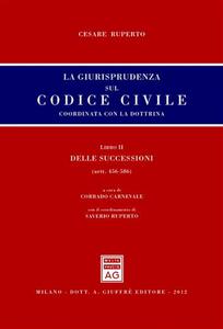 Libro La giurisprudenza sul codice civile. Coordinata con la dottrina. Libro II: Delle successioni. Artt. 456-586 Cesare Ruperto
