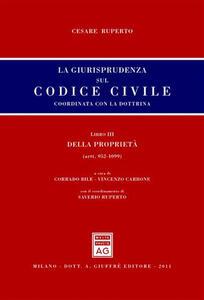 La giurisprudenza sul Codice civile. Coordinata con la dottrina. Libro III: Della proprietà. Artt. 952-1099