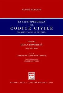 Libro La giurisprudenza sul Codice civile. Coordinata con la dottrina. Libro III: Della proprietà. Artt. 952-1099 Cesare Ruperto