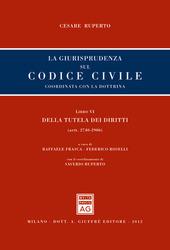 La giurisprudenza sul codice civile. Coordinata con la dottrina. Libro VI: Della tutela dei diritti. Artt. 2740-2906
