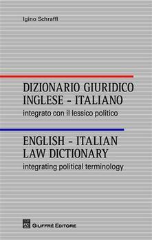 Dizionario giuridico inglese-italiano. Integrato con il lessico politico. Ediz. italiana e inglese - Igino Schraffl - copertina