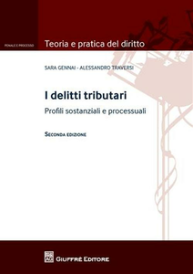 Libro I delitti tributari. Profili sostanziali e processuali Sara Gennai , Alessandro Traversi