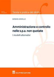 Libro Amministrazione e controllo nelle Spa non quotate. I modelli alternativi Barbara Ianniello