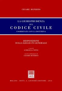 Libro La giurisprudenza sul codice civile. Coordinata con la dottrina. Disposizioni sulla legge in generale Cesare Ruperto