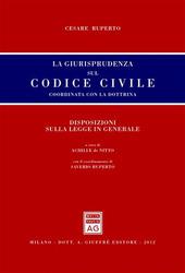 La giurisprudenza sul codice civile. Coordinata con la dottrina. Disposizioni sulla legge in generale