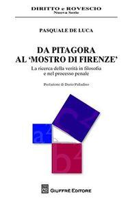 Libro Da Pitagora al «mostro di Firenze». La ricerca della verità in filosofia e nel processo penale Pasquale De Luca