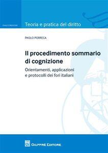 Libro Il procedimento sommario di cognizione. Orientamenti, applicazioni e protocolli dei fori italiani Paolo Porreca