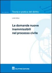 Libro Le domande nuove inammissibili nel processo civile Luigi Viola