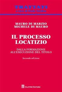 Libro Il processo locatizio. Dalla formazione all'esecuzione del titolo Mauro Di Marzio , Michele Di Mauro